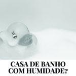 Casa de banho e humidade – alguma dica?