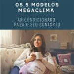 5 Modelos de ar condicionado – as escolhas Megaclima!