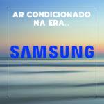 A era Samsung em ares condicionados