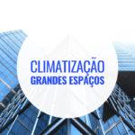 Climatizar grandes espaços