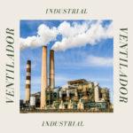 A importância da correta ventilação industrial