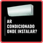 Onde instalar o ar condicionado